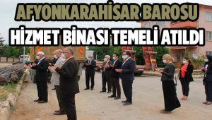 AFYONKARAHİSAR BAROSU HİZMET BİNASI TEMELİ ATILDI