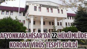 AFYONKARAHİSAR'DA 22 HÜKÜMLÜDE KORONAVİRÜS TESPİT EDİLDİ