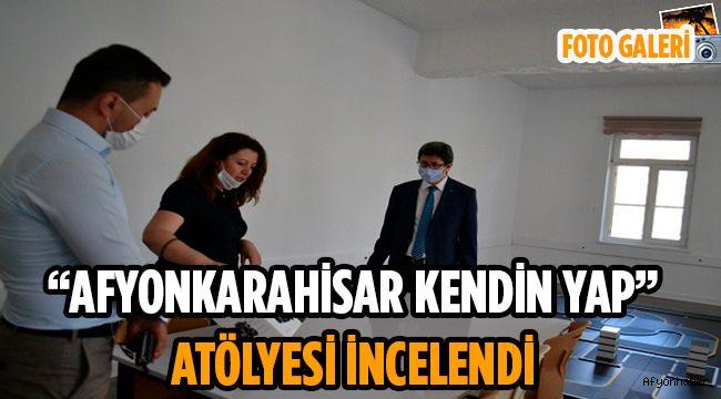 """""""AFYONKARAHİSAR KENDİN YAP"""" ATÖLYESİ İNCELENDİ"""