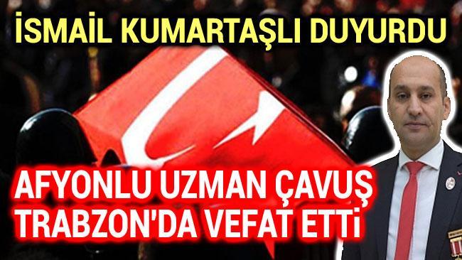 AFYONLU UZMAN ÇAVUŞ, TRABZON'DA VEFAT ETTİ