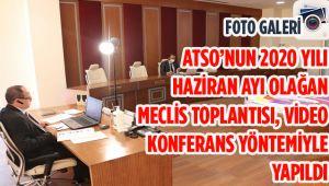 ATSO'NUN 2020 YILI HAZİRAN AYI OLAĞAN MECLİS TOPLANTISI, VİDEO KONFERANS YÖNTEMİYLE YAPILDI