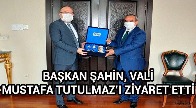 BAŞKAN ŞAHİN, VALİ MUSTAFA TUTULMAZ'I ZİYARET ETTİ