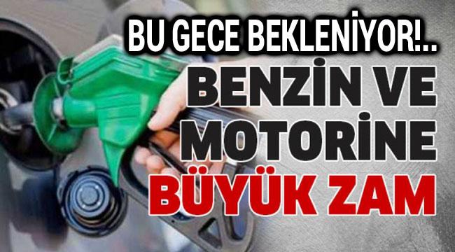 BENZİN VE MOTORİNE BÜYÜK ZAM GELİYOR
