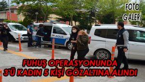 FUHUŞ OPERASYONUNDA 3'Ü KADIN 5 KİŞİ GÖZALTINA ALINDI