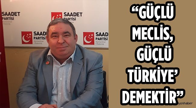 """""""GÜÇLÜ MECLİS, GÜÇLÜ TÜRKİYE' DEMEKTİR"""""""