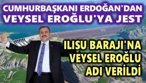 ILISU BARAJINA VEYSEL EROĞLU'NUN ADI VERİLDİ