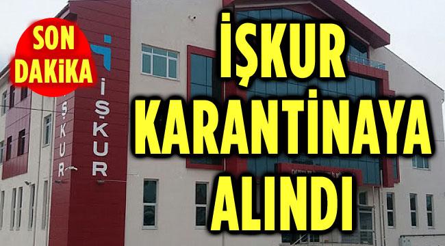 İŞKUR BİNASI KARANTİNAYA ALINDI!..