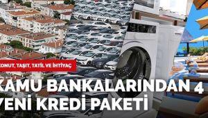 KAMU BANKALARINDAN 4 YENİ KREDİ PAKETİ!..