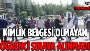KİMLİK BELGESİ OLMAYAN ÖĞRENCİ SINAVA ALINMADI