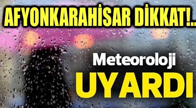 METEOROLOJİ AFYON'U UYARDI!..