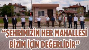 """""""ŞEHRİMİZİN HER MAHALLESİ BİZİM İÇİN DEĞERLİDİR"""""""
