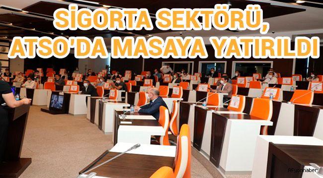 SİGORTA SEKTÖRÜ, ATSO'DA MASAYA YATIRILDI