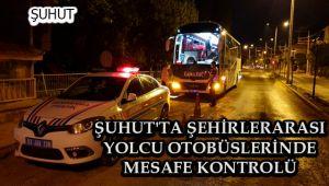 ŞUHUT'TA ŞEHİRLERARASI YOLCU OTOBÜSLERİNDE MESAFE KONTROLÜ