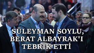 SÜLEYMAN SOYLU, BERAT ALBAYRAK'I TEBRİK ETTİ