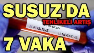 SUSUZ'DA TEHLİKELİ ARTIŞ: 7 VAKA