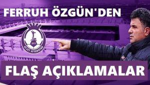 TEKNİK DİREKTÖR FERRUH ÖZGÜN'DEN FLAŞ AÇIKLAMALAR!..