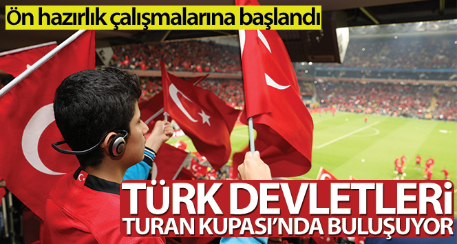 TÜRK DEVLETLERİ ARASINDA TURAN KUPASI!..