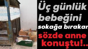 ÜÇ GÜNLÜK BEBEĞİNİ SOKAĞA TERK EDEN ANNE KONUŞTU!..