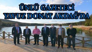 ÜNLÜ GAZETECİ YAVUZ DONAT AKDAĞ'DA