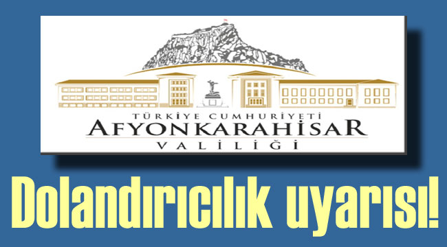 VALİLİK YİNE UYARDI: DOLANDIRICILARA DİKKAT!..