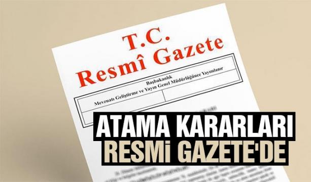 YENİ ATAMA KARARLARI RESMİ GAZETE'DE