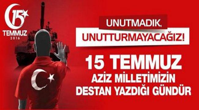 15 TEMMUZ... UNUTMAYACAĞIZ, UNUTTURMAYACAĞIZ!..