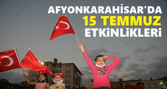 AFYONKARAHİSAR'DA 15 TEMMUZ ETKİNLİKLERİ