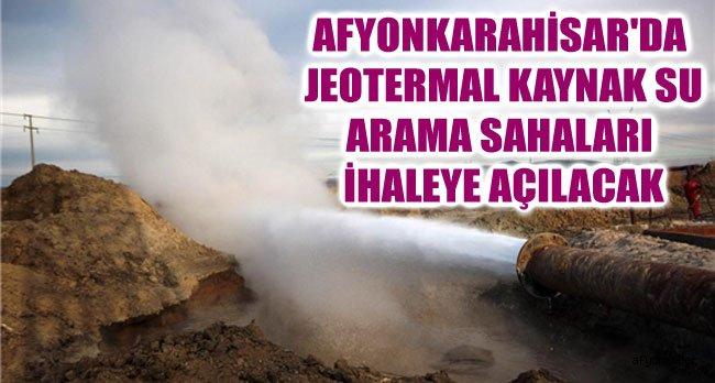 AFYONKARAHİSAR'DA JEOTERMAL SAHALARI İHALE EDİLECEK