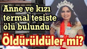 ANNE VE KIZI, TERMAL TESİSTE ÖLÜ BULUNDU!..