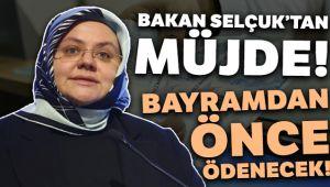 BAKAN'DAN MÜJDE, BAYRAMDAN ÖNCE ÖDENECEK!..