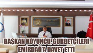 BAŞKAN KOYUNCU, GURBETÇİLERİ EMİRDAĞ'A DAVET ETTİ