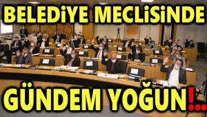 BELEDİYE MECLİSİNDE GÜNDEM YOĞUN!..