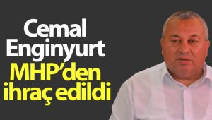 CEMAL ENGİNYURT, MHP'DEN İHRAÇ EDİLDİ