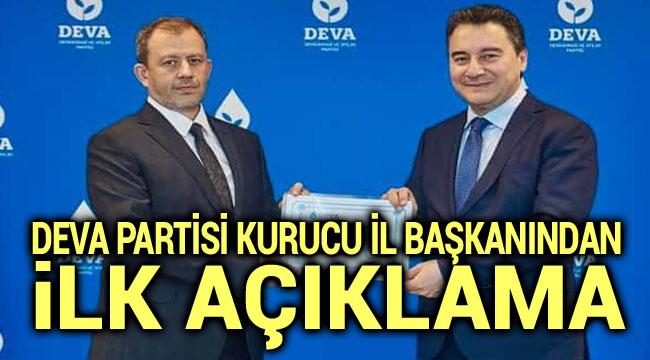 DEVA PARTİSİ İL BAŞKANINDAN İLK AÇIKLAMA!..