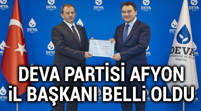 DEVA PARTİSİ'NİN AFYON İL BAŞKANI BELLİ OLDU!..