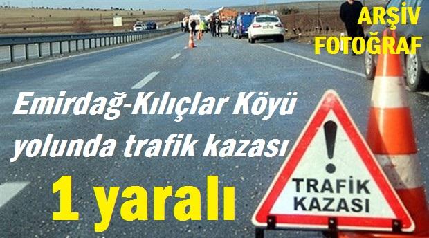 EMİRDAĞ'DA TRAFİK KAZASI, 1 YARALI