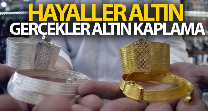 HAYALLER ALTIN, GERÇEKLER KAPLAMA!..