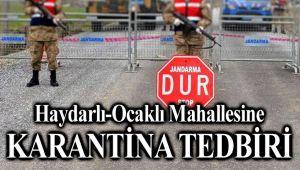 HAYDARLI OCAKLI MAHALLESİNE KARANTİNA!..