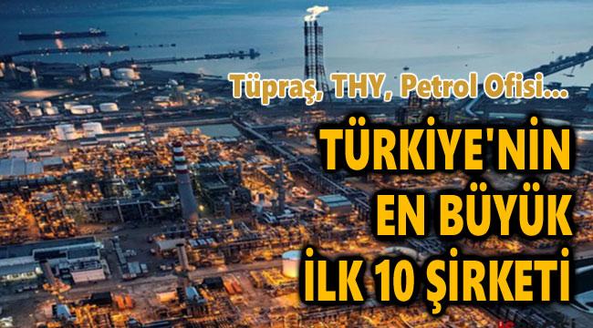 İŞTE TÜRKİYE'NİN EN BÜYÜK 10 ŞİRKETİ!..