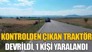 KONTROLDEN ÇIKAN TRAKTÖR DEVRİLDİ, 1 KİŞİ YARALANDI