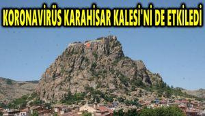 KORONAVİRÜS KARAHİSAR KALESİ'Nİ DE ETKİLEDİ