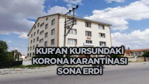 KUR'AN KURSUNDAKİ KORONA KARANTİNASI SONA ERDİ