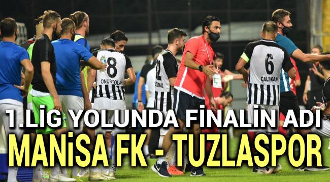 MANİSA FK, TUZLASPOR 1.LİG İÇİN FİNAL OYNAYACAK
