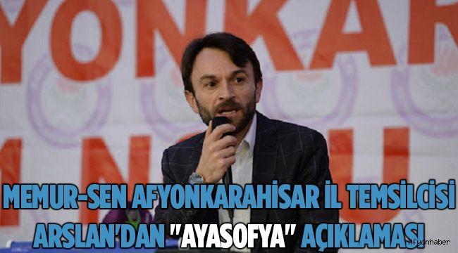 "MEMUR-SEN AFYONKARAHİSAR İL TEMSİLCİSİ ARSLAN'DAN ""AYASOFYA"" AÇIKLAMASI"