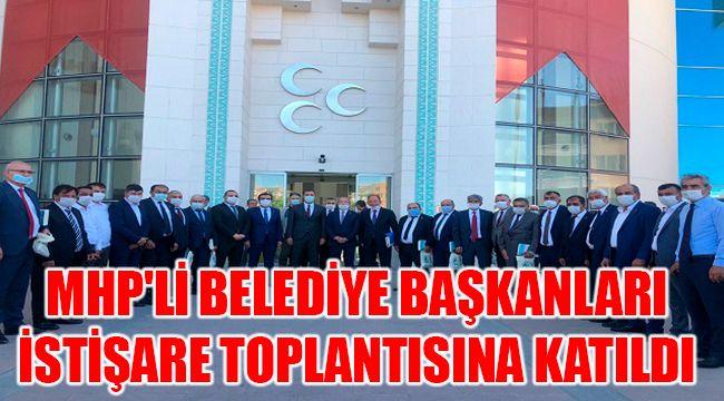 MHP'Lİ BELEDİYE BAŞKANLARI İSTİŞARE TOPLANTISINA KATILDI