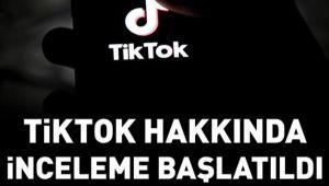 TİKTOK HAKKINDA İNCELEME BAŞLATILDI!..