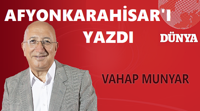 VAHAP MUNYAR, AFYONKARAHİSAR'I YAZDI...