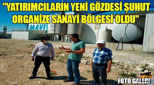 """""""YATIRIMCILARIN YENİ GÖZDESİ ŞUHUT ORGANİZE SANAYİ BÖLGESİ OLDU"""""""