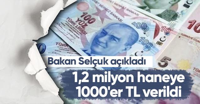 1 MİLYON 200 BİN KİŞİYE 1000'ER LİRA DESTEK SAĞLANDI