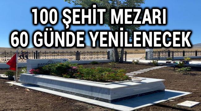 100 ŞEHİT MEZARI 60 GÜNDE YENİLENECEK
